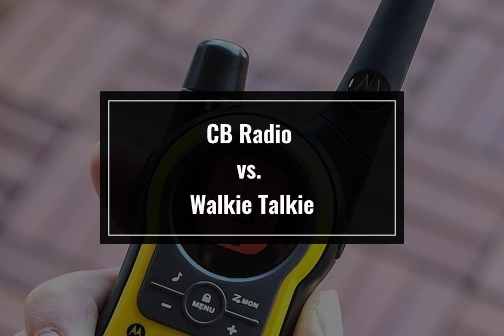 cb radio vs walkie talkie