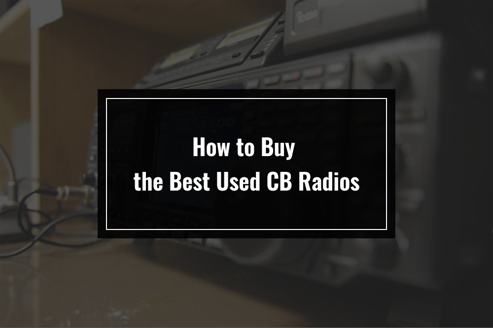 how to buy the best used cb radios